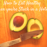 5 Tips to Eating Healthy When You're Stuck in a Hotel