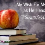 My Wish For My Son as He Heads Back to School