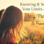 Knowing and Setting Your Limits as a Wife, Mother and Friend