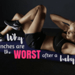 Why Crunches are the WORST Exercise After a Baby