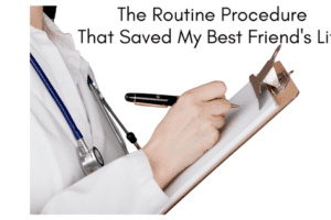 The routine procedure that saved my best friend's life