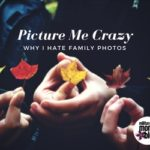 Picture Me Crazy: Why I Hate Family Photos