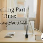 Working Part Time: The Best of Both Worlds