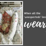The Story of My Premature Baby: When All the 'Unexpecteds' Leave You Weary