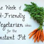 1 Week of Kid-Friendly, Vegetarian Meals for Your Instant Pot
