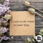 A Letter to the Friend I Cannot Keep