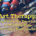 Art Therapy: Exploring the Emotions of Your Military Child During a Deployment