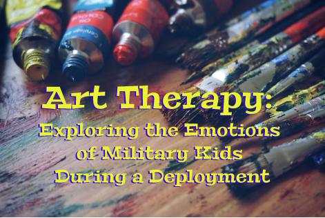 Art Therapy: Exploring the Emotions of Military Kids During a Deployment