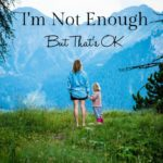 I'm Not Enough, But That's OK