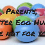 Parents, Easter Egg Hunts Are Not For You!