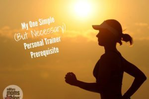 My One Simple (But Necessary) Personal Trainer Prerequisite