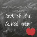 How to Help Your Child's Teacher Survive the End of the School Year