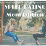 Speed Dating – Mom Edition: Where to Meet New Mom Friends