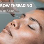 Eyebrow Threading: Never Wax Again