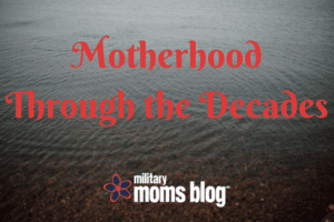 Motherhood Through the Decades