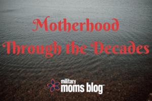 Motherhood Through the Decades