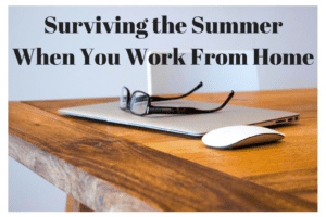 Surviving the Summer When You Work From Home