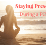 Staying Present During a PCS