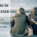 Quaking In Your Heels: Embracing Vulnerability as Your Greatest Strength