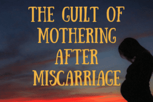 The Guilt of Mothering
