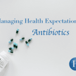Managing Health Expectations: An Antibiotic Is Not a Cure-all