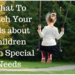 What To Teach Your Kids about Children With Special Needs