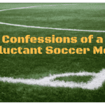 Confessions of a Reluctant Soccer Mom
