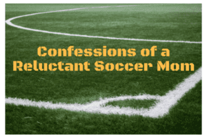 Confessions of a Reluctant Soccer Mom& Katie