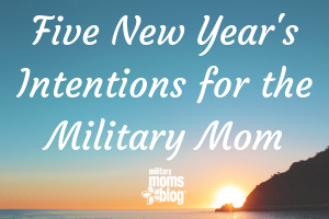 Five New Year's Intentions for the Military Mom
