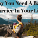 Why You Need A Baby Carrier In Your Life