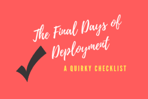 The Final Days of Deployment_ A Quirky Checklist