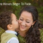 When the Kisses Begin to Fade