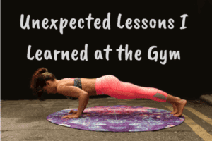 Unexpected Lessons I Learned at the Gym