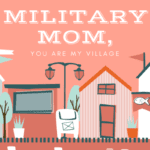 Military Mom, You Are My Village