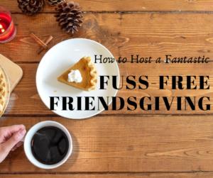 Fuss Free Friendsgiving
