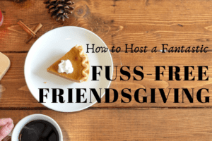 Fuss Free Friendsgiving