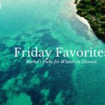 "Friday Favorites – Rachel's Picks for ""Winter"" in Hawaii"