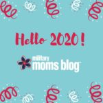 Hello 2020 – and Hello From Your Military Moms Blog Team!