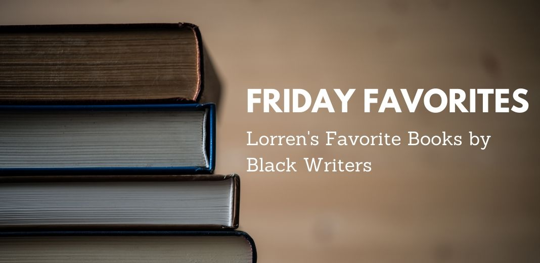 Friday Favorites - Lorren's Favorite Books by Black Writers