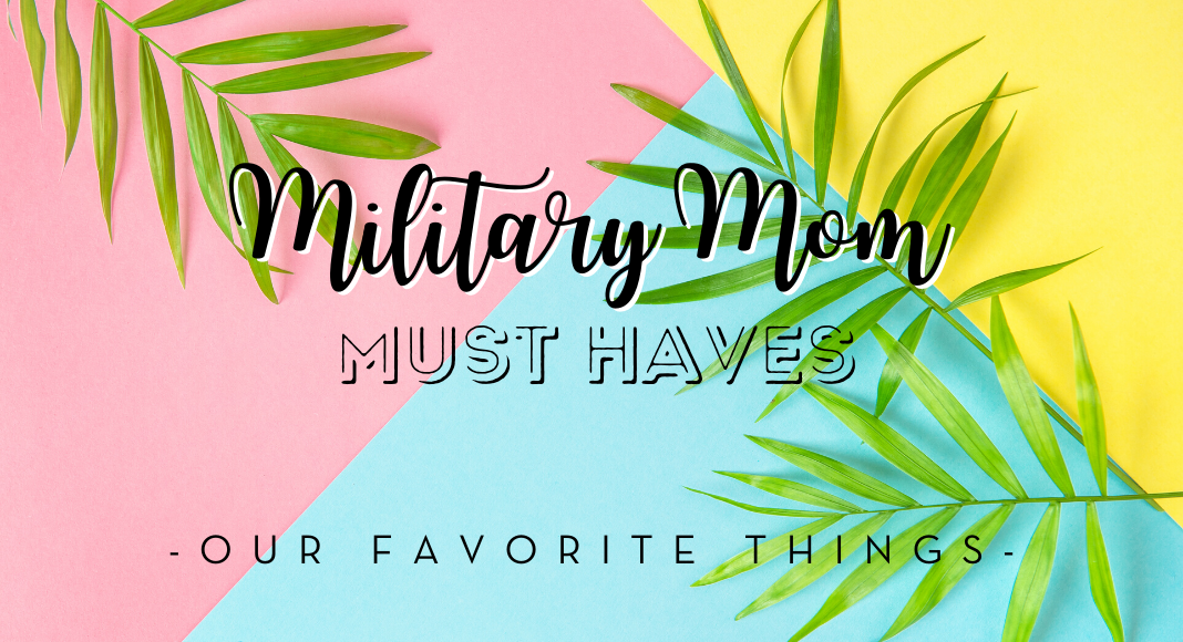 Military Mom Must Haves - Our Favorite Things