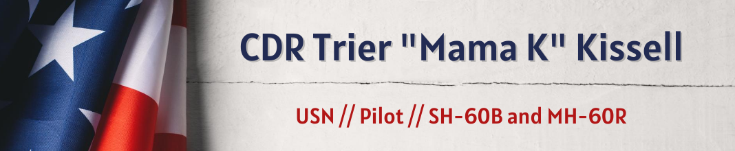"""CDR Trier """"Mama K"""" Kissell, USN, Pilot, SH-60B and MH-60R"""
