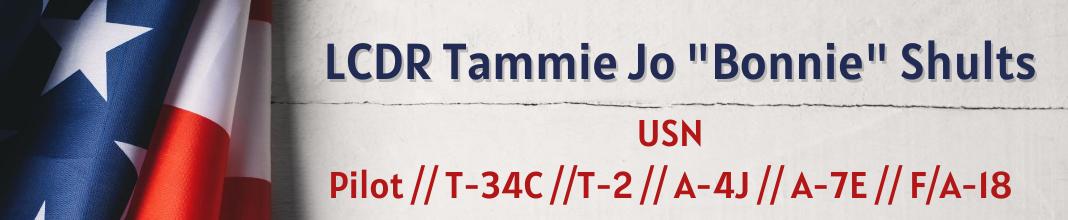 "LCDR Tammie Jo ""Bonnie"" Shults, USN Retired, Pilot, A-4J, A-E7, F-18"