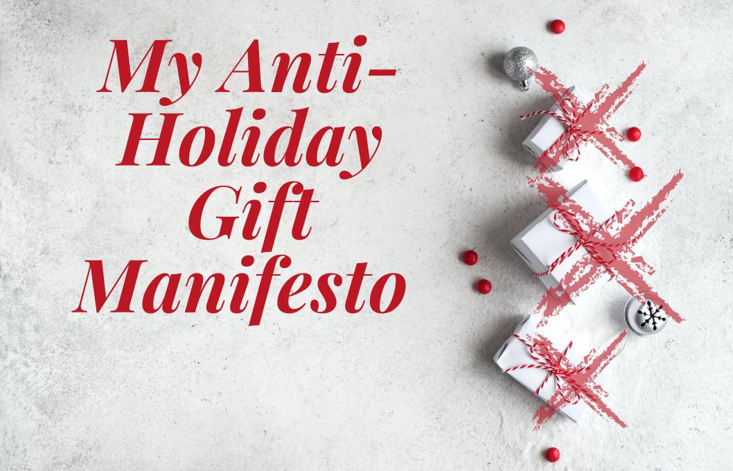 my anti-holiday gift manifesto