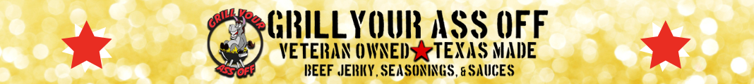 Grill Your Ass Off: Veteran Owned, Texas Made. Beef Jerky, Seasons, and Spices
