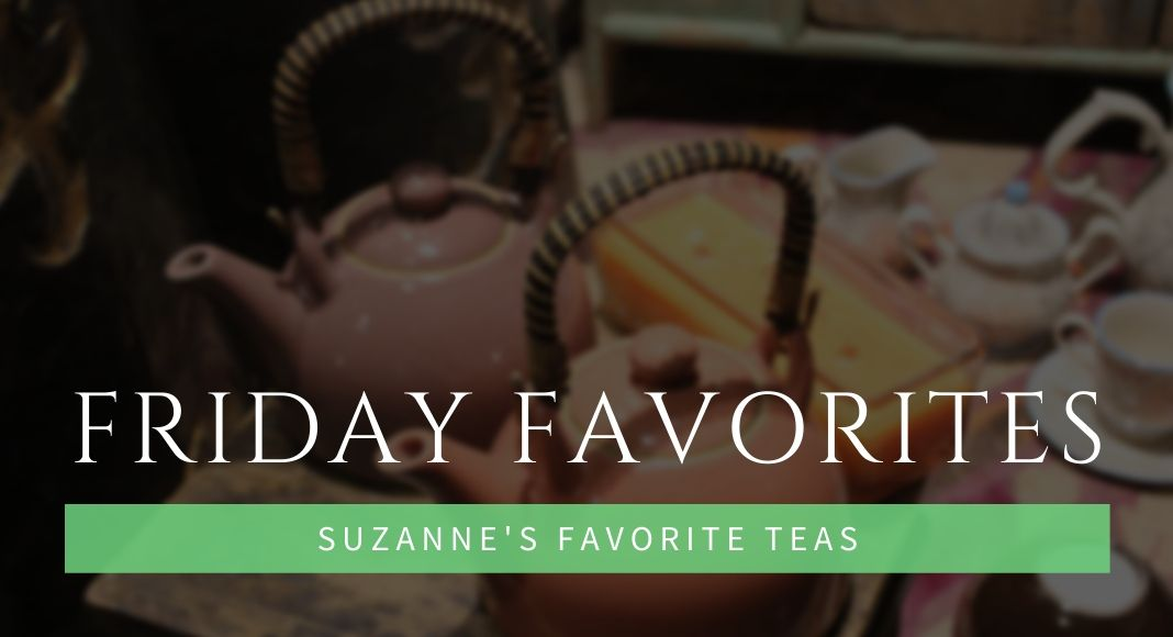 Friday Favorites Suzanne's Favorite Teas