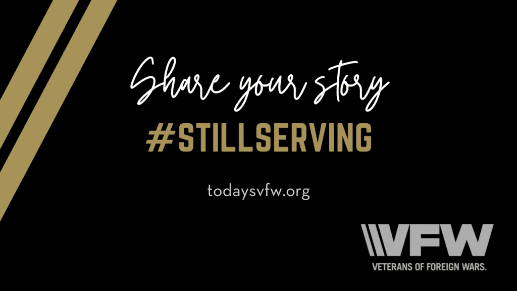 Are you a veteran? Share your story by tagging #stillserving on social media or at todaysvfw.org - The Veterans of Foreign Wars