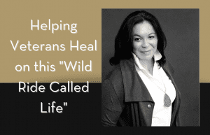 """Annette Whittenberger with tan and black background with """"Helping Veteran Heal on this 'Wild Ride Called Life'"""" in text"""