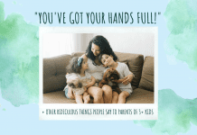 """blue and green watercolor background with a mom with kids saying """"You've Got Your Hands Full! + Other Ridiculous Things People Say to Parents of 3+ Kids"""" in text"""