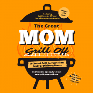 The Great Mom Grill Off - A grilling competition just for military moms! Hosted by Grill Your Ass Off and The Military Mom Collective. Submissions open July 12th