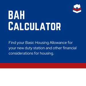 BAH Calculator - Find your basic housing allowance for your new duty station and other financial considerations for housing.